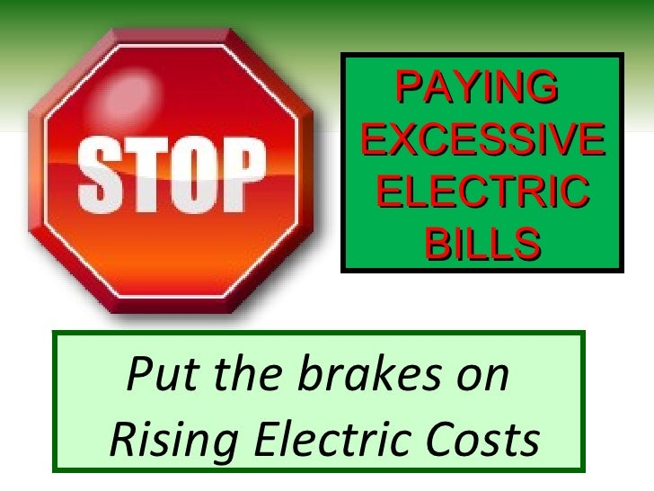 PAYING             EXCESSIVE              ELECTRIC                BILLS    Put the brakes on Rising Electric Costs