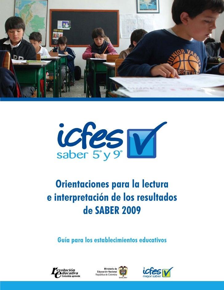 Orientaciones para la lectura e interpretación de los resultados           de SABER 2009    Guía para los establecimientos...