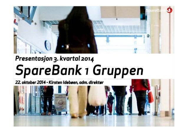 Presentasjon 3. kvartal 2014  SpareBank 1 Gruppen  22. oktober 2014 - Kirsten Idebøen, adm. direktør