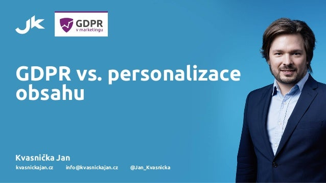 GDPR vs. personalizace obsahu Kvasnička Jan kvasnickajan.cz info@kvasnickajan.cz @Jan_Kvasnicka