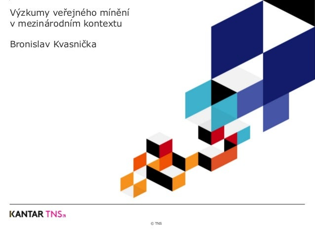© TNS Výzkumy veřejného mínění v mezinárodním kontextu Bronislav Kvasnička