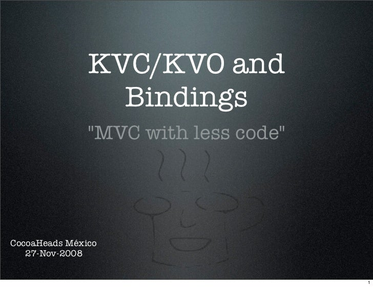 KVC/KVO and                  Bindings                quot;MVC with less codequot;     CocoaHeads México    27-Nov-2008    ...