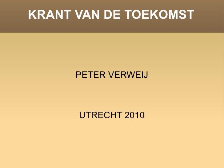 KRANT VAN DE TOEKOMST PETER VERWEIJ UTRECHT 2010