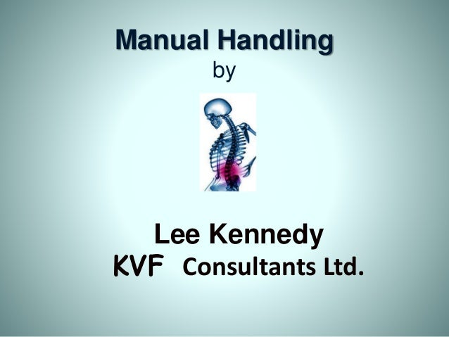 Manual Handling by Lee Kennedy KVF Consultants Ltd.