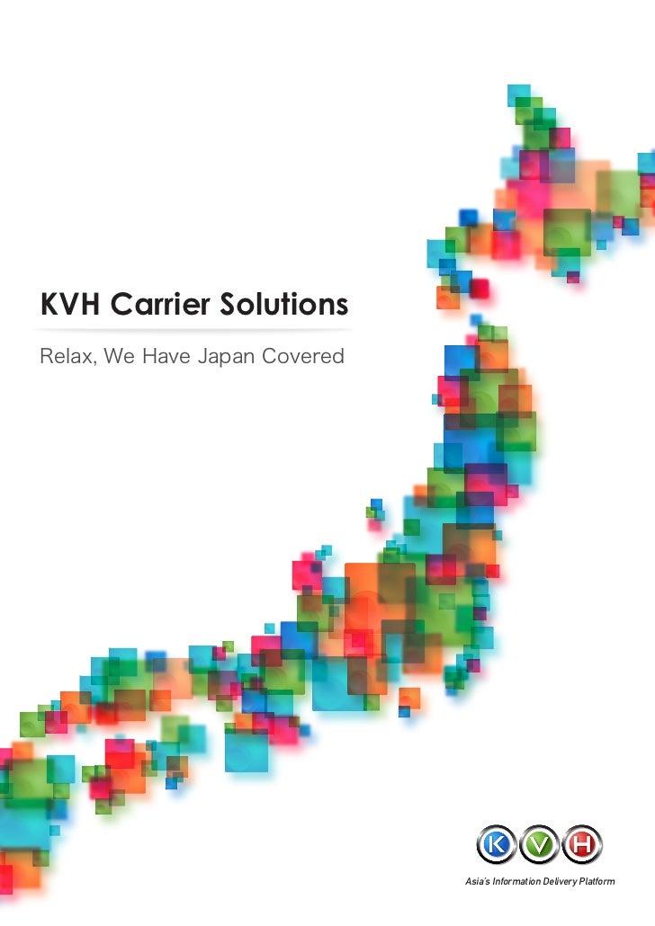 KVH Carrier SolutionsRelax, We Have Japan Covered                               Asia's Information Delivery Platform