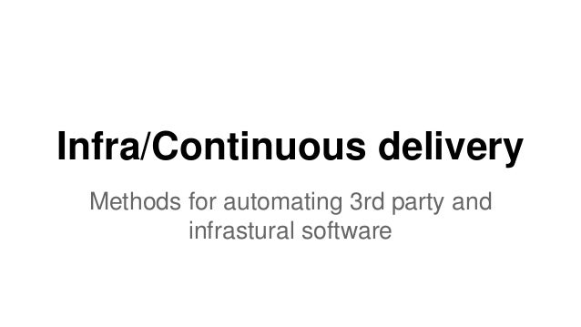 Infra/Continuous delivery Methods for automating 3rd party and infrastural software