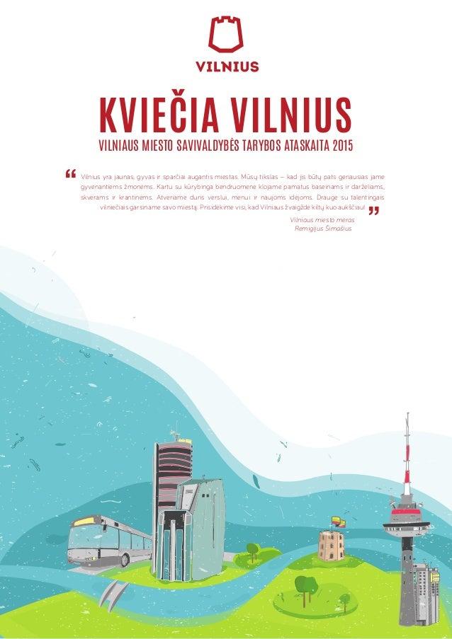 KVIEČIA VILNIUS Vilnius yra jaunas, gyvas ir sparčiai augantis miestas. Mūsų tikslas – kad jis būtų pats geriausias jame g...