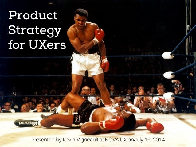 Product Strategy for UXers Presented by Kevin Vigneault at NOVA UX onJuly 16, 2014