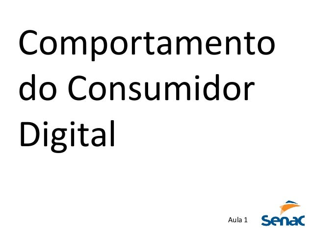 Comportamento	   	    do	   Consumidor	   	    Digital	    Aula	   1
