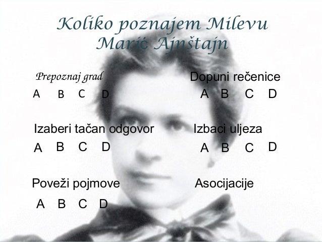 Koliko poznajem Milevu Mari Ajnštajnć Prepoznajgrad A B C D Dopuni rečenice A B C D Izaberi tačan odgovor A B C D Izbaci ...