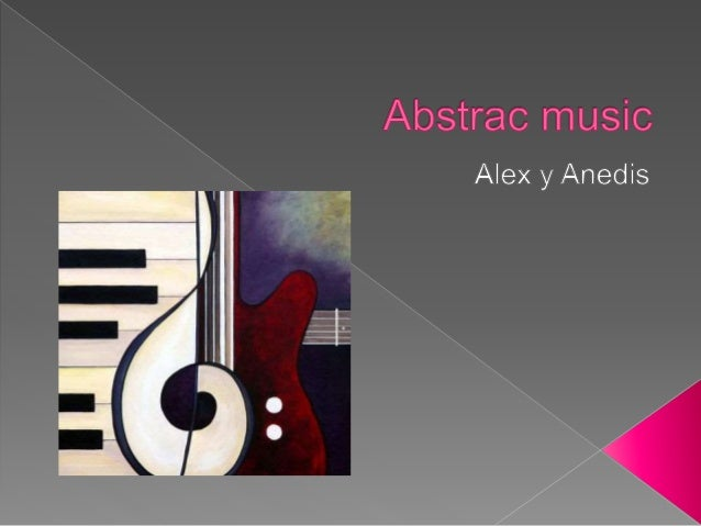  The abstrac music is the genre of music that hasnt have a commercial finally , or another finally  Abstrac music or abs...