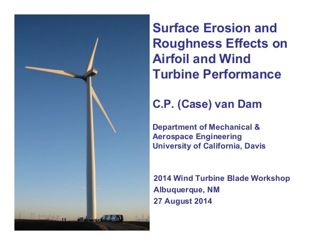 1  Surface Erosion and  Roughness Effects on  Airfoil and Wind  Turbine Performance  C.P. (Case) van Dam  Department of Me...