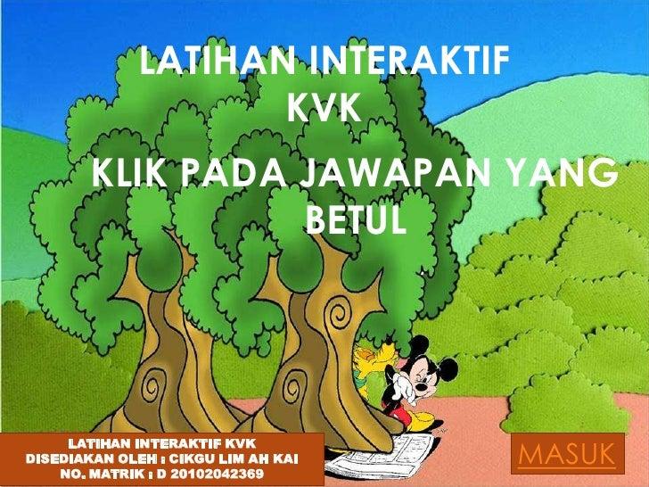 LATIHAN INTERAKTIF                     KVK        KLIK PADA JAWAPAN YANG                  BETUL     LATIHAN INTERAKTIF KVK...