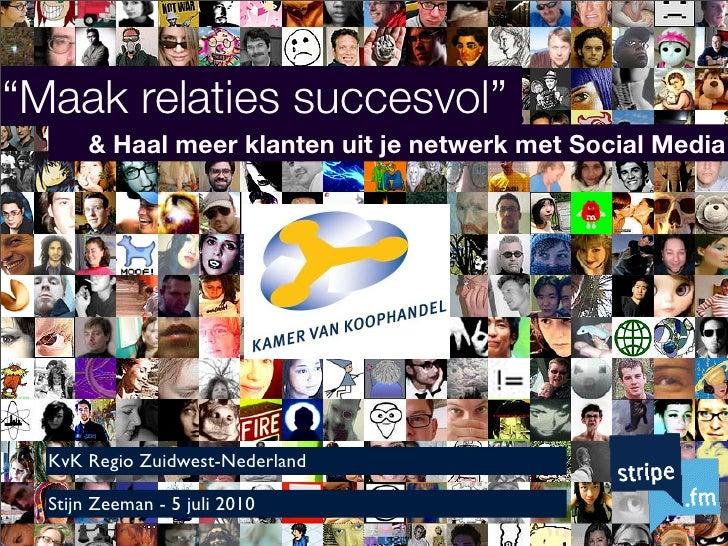 """""""Maak relaties succesvol""""        & Haal meer klanten uit je netwerk met Social Media       KvK Regio Zuidwest-Nederland   ..."""