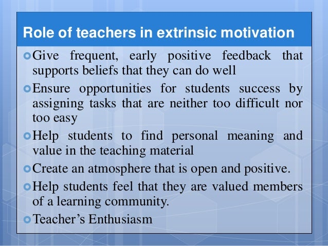 extrinsic motivation in the teaching of The language gym by gianfranco conti, phd outline the main principles underpinning other influential motivational theories and how i deploy them in my every day teaching in an attempt to enhance my students' motivation intrinsic and extrinsic motivation.