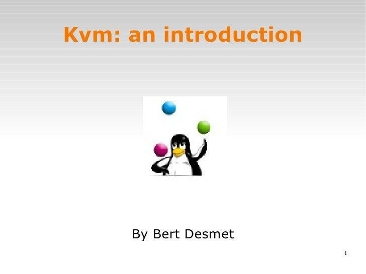 Kvm: an introduction By Bert Desmet