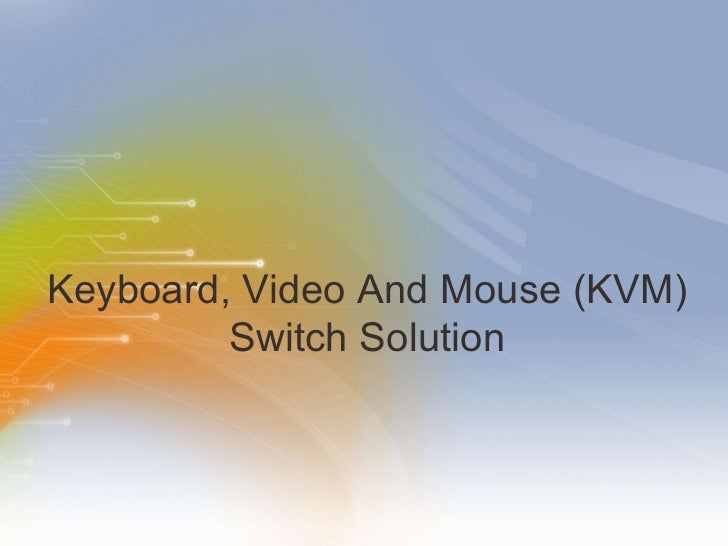 Keyboard, Video And Mouse (KVM) Switch Solution