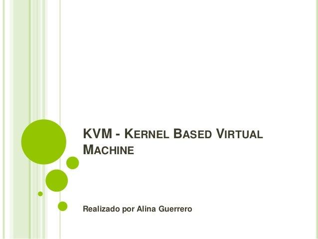 KVM - KERNEL BASED VIRTUALMACHINERealizado por Alina Guerrero