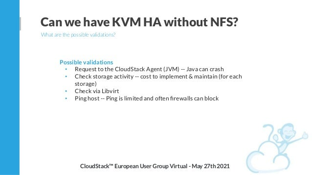 Possible validations • Request to the CloudStack Agent (JVM) -- Java can crash • Check storage activity -- cost to impleme...