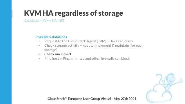 KVM HA regardless of storage CloudStack + KVM + HA - NFS CloudStack™ European User Group Virtual - May 27th 2021 Possible ...