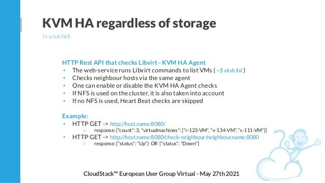 KVM HA regardless of storage In a nutshell CloudStack™ European User Group Virtual - May 27th 2021 HTTP Rest API that chec...