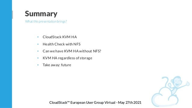 • CloudStack KVM HA • Health Check with NFS • Can we have KVM HA without NFS? • KVM HA regardless of storage • Take away: ...