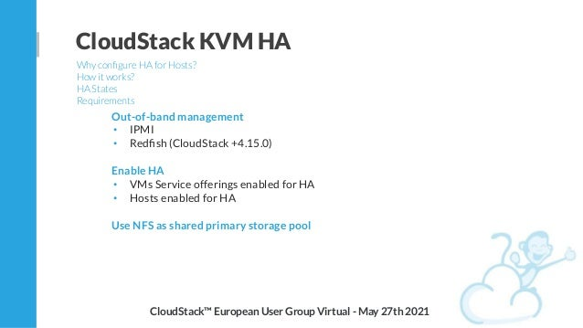 Out-of-band management • IPMI • Redfish (CloudStack +4.15.0) Enable HA • VMs Service offerings enabled for HA • Hosts enabl...