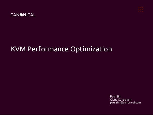 KVM Performance Optimization  Paul Sim Cloud Consultant paul.sim@canonical.com