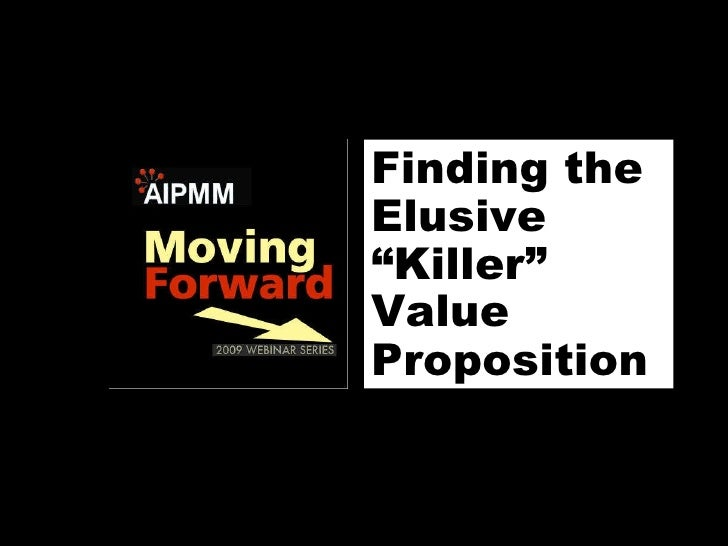 "Finding the Elusive ""Killer"" Value Proposition"
