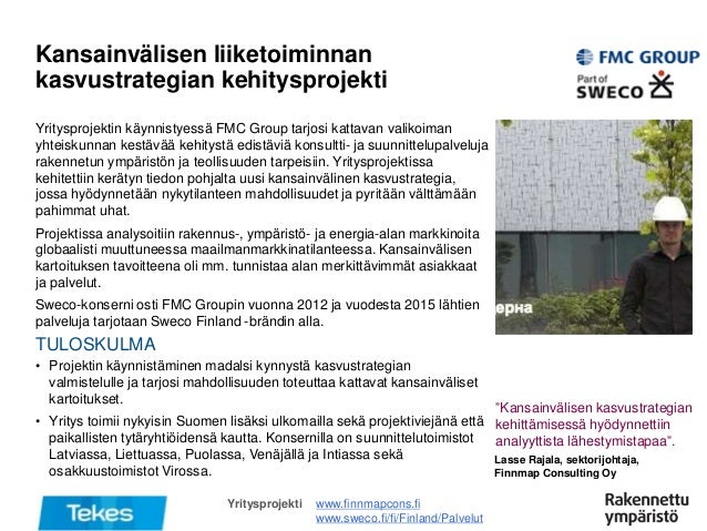 TULOSKULMA Kansainvälisen liiketoiminnan kasvustrategian kehitysprojekti www.finnmapcons.fi www.sweco.fi/fi/Finland/Palvel...