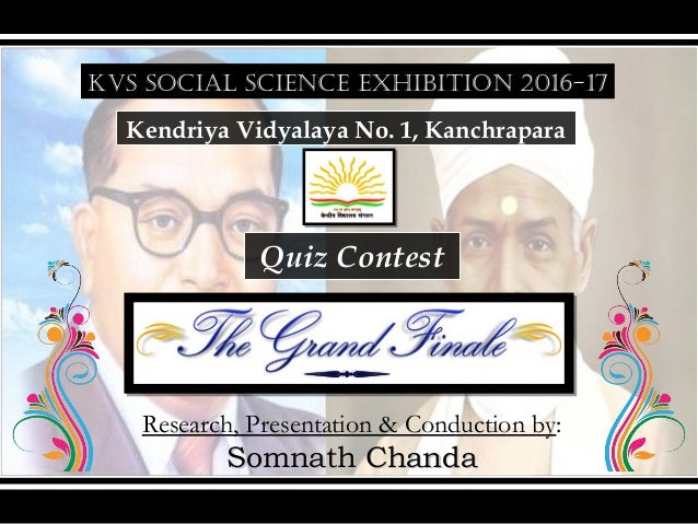 KVS SOCIAL SCIENCE EXHIBITION 2016-17 Kendriya Vidyalaya No. 1, Kanchrapara Quiz Contest Research, Presentation & Conducti...