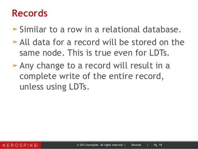 Records ➤ Similar to a row in a relational database. ➤ All data for a record will be stored on the same node. This is true...
