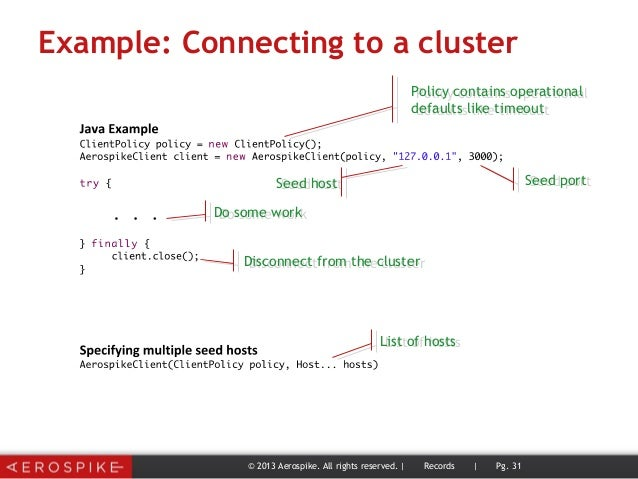 Example: Connecting to a cluster © 2013 Aerospike. All rights reserved. | Records | Pg. 31 Policy contains operational def...