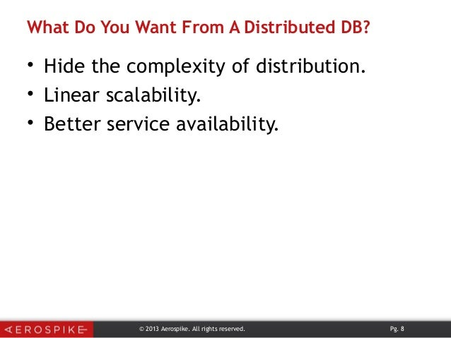 What Do You Want From A Distributed DB? • Hide the complexity of distribution. • Linear scalability. • Better service avai...