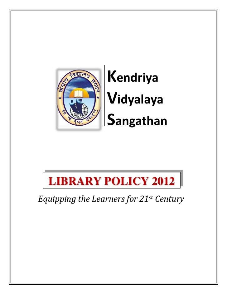 Kendriya                  Vidyalaya                  Sangathan  LIBRARY POLICY 2012Equipping the Learners for 21st Century