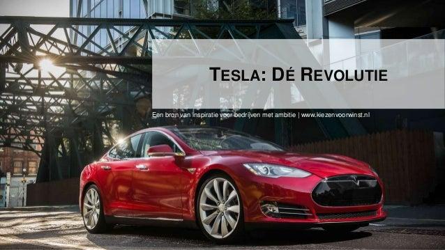 1 TESLA: DÉ REVOLUTIE Een bron van inspiratie voor bedrijven met ambitie | www.kiezenvoorwinst.nl