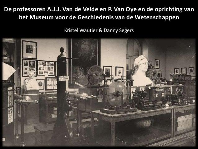 De professoren A.J.J. Van de Velde en P. Van Oye en de oprichting van het Museum voor de Geschiedenis van de Wetenschappen...