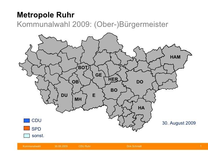 Metropole Ruhr Kommunalwahl 2009: Oberbürgermeister, Landräte 30. August 2009 Münster DO GE HER E MH OB DU BOT HAM HA BO R...