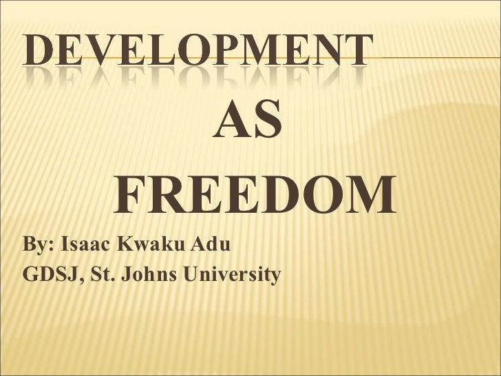 <ul><li>AS  </li></ul><ul><li>FREEDOM </li></ul><ul><li>By: Isaac Kwaku Adu </li></ul><ul><li>GDSJ, St. Johns University <...