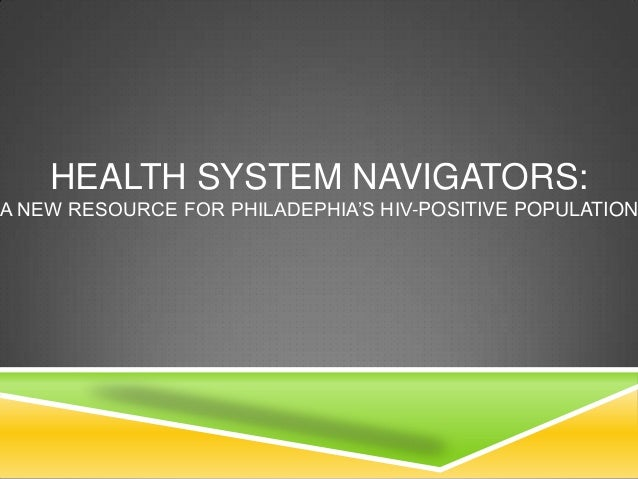 HEALTH SYSTEM NAVIGATORS:A NEW RESOURCE FOR PHILADEPHIA'S HIV-POSITIVE POPULATION