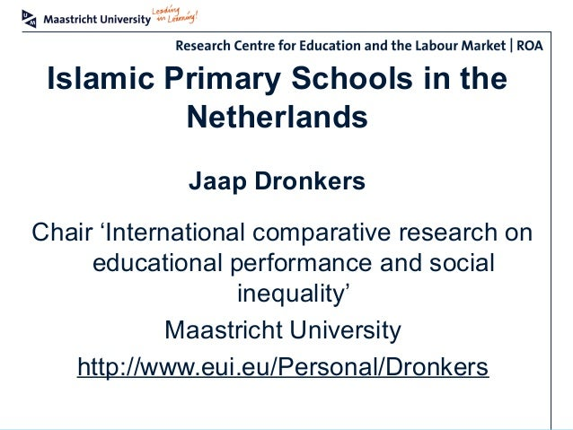 Islamic Primary Schools in the Netherlands Jaap Dronkers Chair 'International comparative research on educational performa...