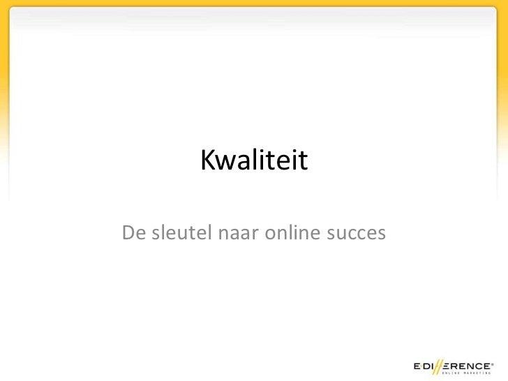 KwaliteitDe sleutel naar online succes