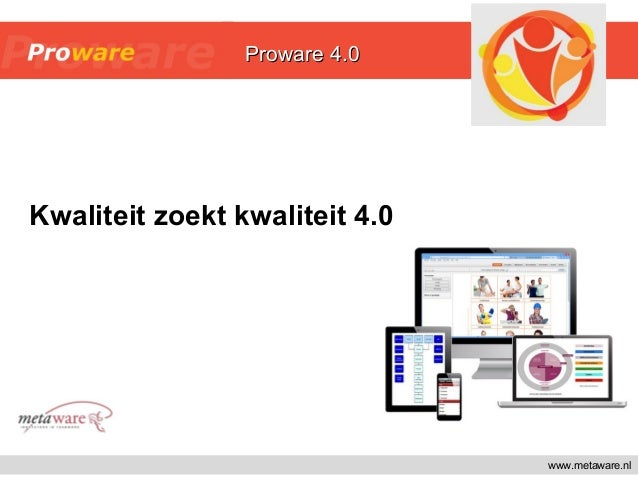 Kwaliteit zoekt kwaliteit 4.0 www.metaware.nl Proware 4.0Proware 4.0Proware 4.0Proware 4.0