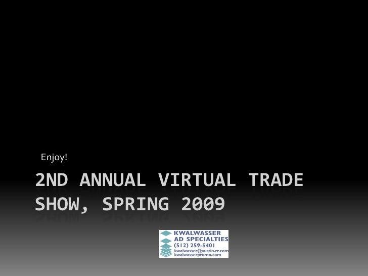 Enjoy!  2ND ANNUAL VIRTUAL TRADE SHOW, SPRING 2009