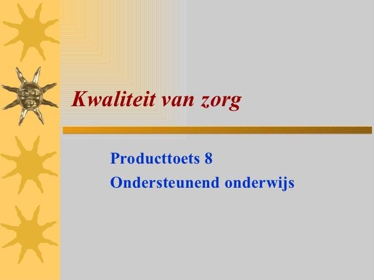 Kwaliteit van zorg    Producttoets 8    Ondersteunend onderwijs