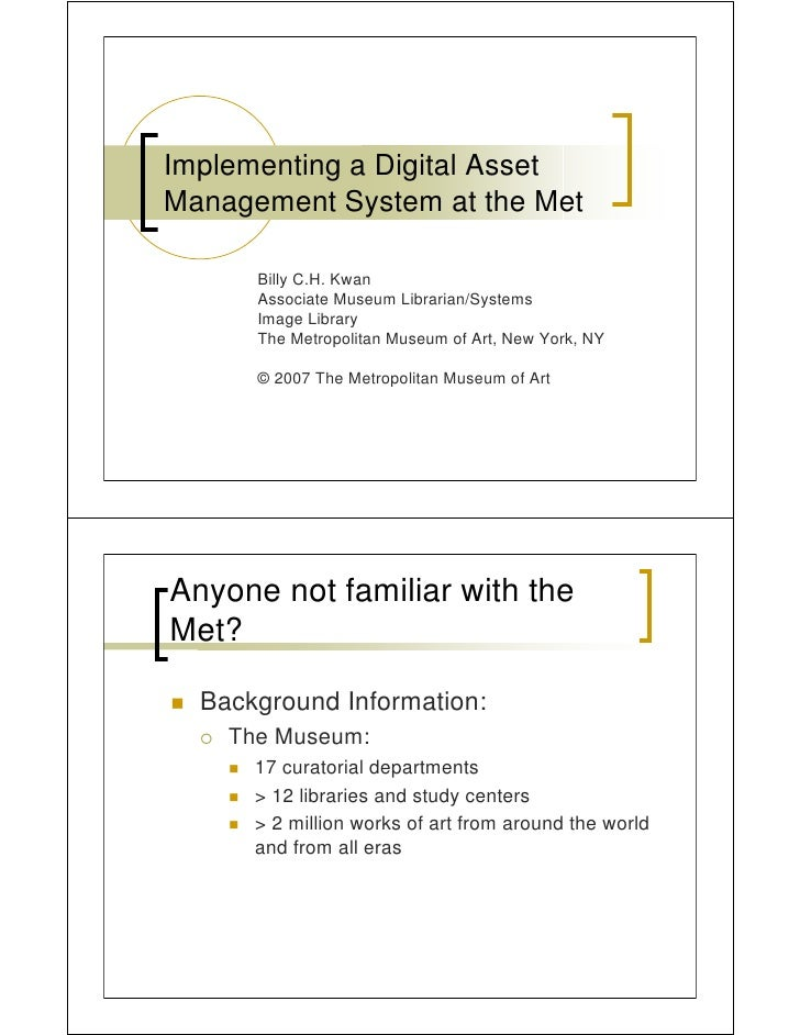 Implementing a Digital Asset Management System at the Met        Billy C.H. Kwan       Associate Museum Librarian/Systems ...