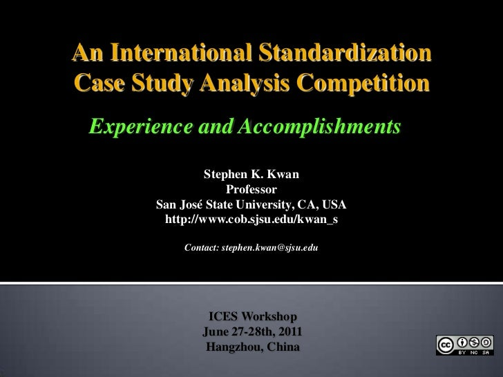 An International Standardization<br />Case Study Analysis Competition<br />Experience and Accomplishments<br />Stephen K. ...