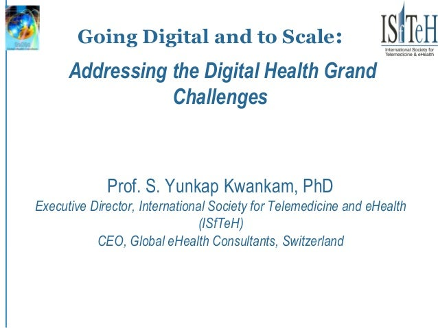 Going Digital and to Scale: Prof. S. Yunkap Kwankam, PhD Executive Director, International Society for Telemedicine and eH...