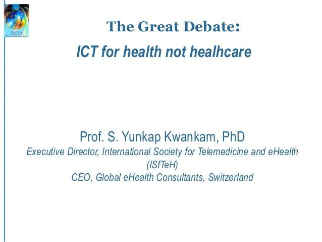 The Great Debate: Prof. S. Yunkap Kwankam, PhD Executive Director, International Society for Telemedicine and eHealth (ISf...