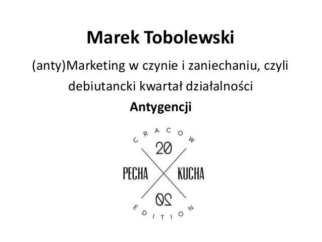 Marek Tobolewski(anty)Marketing w czynie i zaniechaniu, czyli      debiutancki kwartał działalności                Antygen...